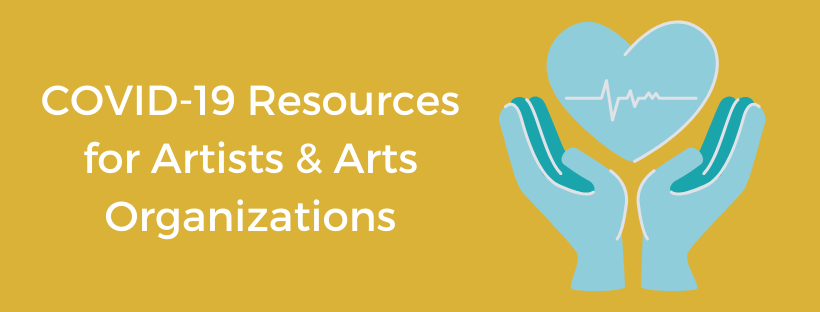 COVID-19 Resources for Artists & Arts Organizations